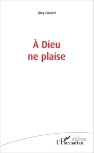 Guy Lorant - A Dieu ne plaise.