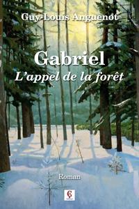 Guy-Louis Anguenot - Gabriel - L'appel de la forêt.