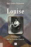 Guy-Louis Anguenot - Louise - Chroniques de la Grande Guerre.