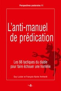 Guy Luisier et François-Xavier Amherdt - L'anti-manuel de prédication - Les 66 tactiques du diable pour faire échouer une homélie.