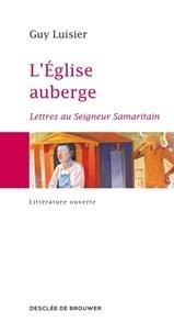 Guy Luisier - L'Eglise auberge - Lettres au Seigneur Samaritain.
