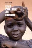 Guy Luisier - Une colline au Congo - Six mois dans la savane missionnaire du XXIe siècle.
