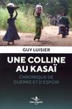 Guy Luisier - Une colline au Kasaï - Chronique de guerre et d'espoir.