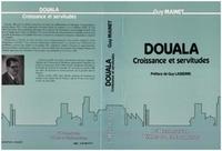 Guy Mainet - Douala, croissance et servitude.