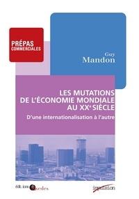 Guy Mandon - Les mutations de l'économie mondiale au XXe siècle - D'une internationalisation à l'autre (1895-1973).