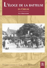 Guy Marchadier - L'éloge de la batteuse en Creuse.