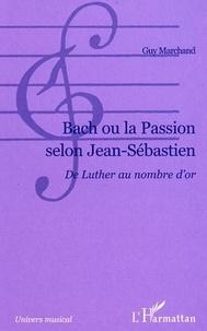 Guy Marchand - Back ou la Passion selon Jean-Sébastien - Du Luther au nombre d'or.