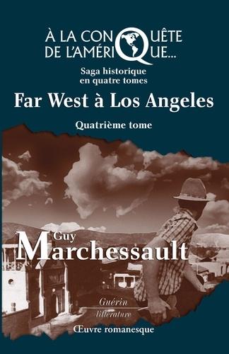 Guy Marchessault - Far West à Los Angeles - À la conquête de l'Amérique.