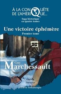 Guy Marchessault - Une victoire éphémère - À la conquête de l'Amérique.