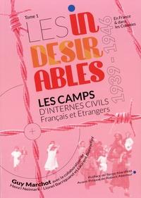Guy Marchot - Les indésirables - Tome 1, Les camps d'internes civils Français et Etrangers 1939-1946.