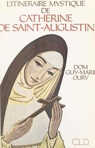 Guy-Marie Oury - L'itinéraire mystique de Catherine de Saint-Augustin.