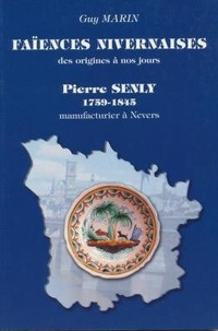 Guy Marin - Faïences nivernaises des origines à nos jours - Pierre Senly, 1759-1845, manufacturier à Nevers.