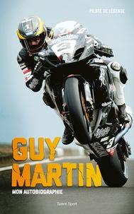 Guy Martin - Guy Martin, mon autobiographie - Pilote de légende.