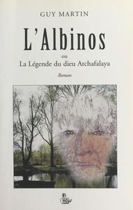 Guy Martin - L'albinos ou La légende du dieu Atchafalaya.