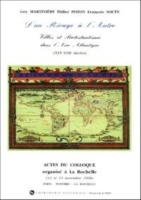 Guy Martinière et  Collectif - D'un Rivage à l'Autre. - Villes et Protestantisme dans l'Aire Atlantique (XVIème-XVIIème siècles), Actes du colloque organisé à La Rochelle (13 et 14 novembre 1998).
