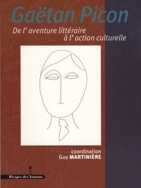 Guy Martinière et Jean Starobinski - Gaëtan Picon - De l'aventure littéraire à l'action culturelle.