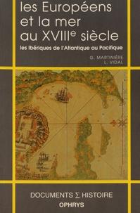 Guy Martinière et Laurent Vidal - Les Européens et la mer au XVIIIe siècle - Les Ibériques de l'Atlantique au Pacifique.