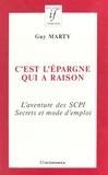 Guy Marty - C'est l'épargne qui a raison : l'aventure des SCPI, secrets et mode d'emploi.