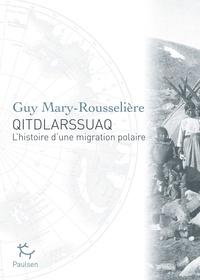 Guy Mary-Rousselière - Qitdlarssuaq - L'histoire d'une migration polaire.