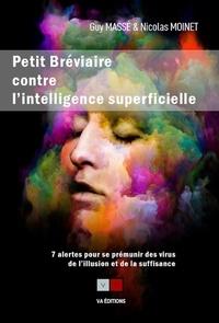 Guy Masse et Nicolas Moinet - Petit bréviaire contre l'intelligence superficielle - 7 alertes pour se prémunir des virus de l'illusion et de la suffisance.