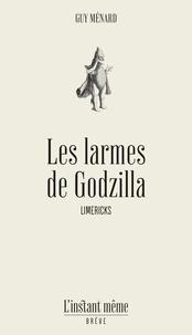 Guy Ménard - Les larmes de Godzilla.