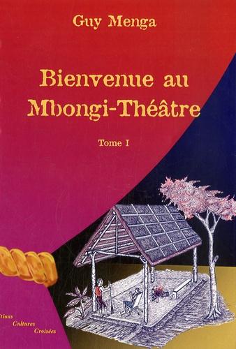 Guy Menga - Bienvenue au Mbongi-Théâtre - Tome 1.