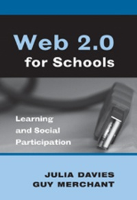 Guy Merchant et Julia Davies - Web 2.0 for Schools - Learning and Social Participation.