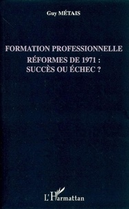 Guy Métais - Formation professionnelle - Réformes de 1971 : succès ou échec ?.