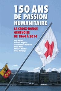 Guy Mettan et François Bugnion - 150 ans de passion humanitaire - La Croix-Rouge suisse de 1864 à 2014.