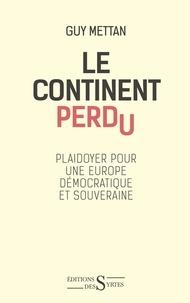 Le continent perdu - Plaidoyer pour une Europe démocratique et souveraine.pdf