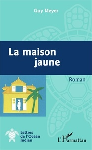Guy Meyer - La maison jaune.