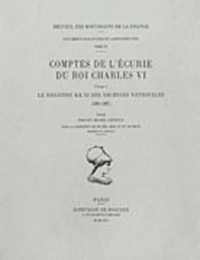Guy-Michel Leproux - Comptes de l'écurie du roi Charles VI - Volume 1, Le registre KK 34 des Archives Nationales (1381-1387).