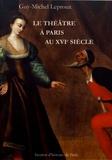 Guy-Michel Leproux - Le théâtre à Paris au XVIe siècle.