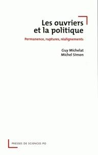 Guy Michelat et Michel Simon - Les ouvriers et la politique - Permanence, ruptures, réalignements 1962-2002.