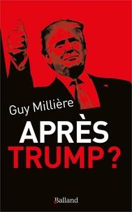Guy Millière - Après Trump ?.
