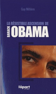 Guy Millière - La résistible ascension de Barack Obama.