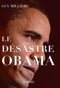 Guy Millière - Le désastre Obama.