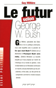 Guy Millière - Le futur selon George W. Bush.