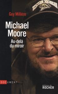 Guy Millière - Michael Moore - Au-delà du miroir.