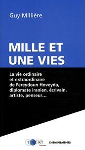Guy Millière - Mille et une vies - La vie extraordinaire de Fereydoun Hoveyda diplomate iranien, écrivain, artiste, penseur....