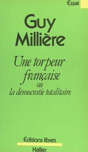 Guy Millière - Une torpeur française - Ou La démocratie totalitaire.