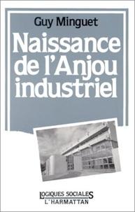 Guy Minguet - Naissance de l'anjou industriel.