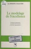 Guy Missoum et Chantal Selva - Le modelage de l'excellence : comment programmer la réussite des hommes et de leurs organisations ?.