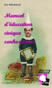 Guy Môcqueur - Manuel d'éducation civique sarkozyenne.