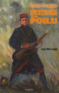 Guy Monségur - Etrange et tragique destinée d'un Poilu - En hommage à Jean-Victor Monségur, aux gueules cassées et à tous les combattants de 14-18.