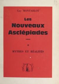 Guy Montarlot - Les nouveaux Asclépiades (1) - Mythes et réalités.