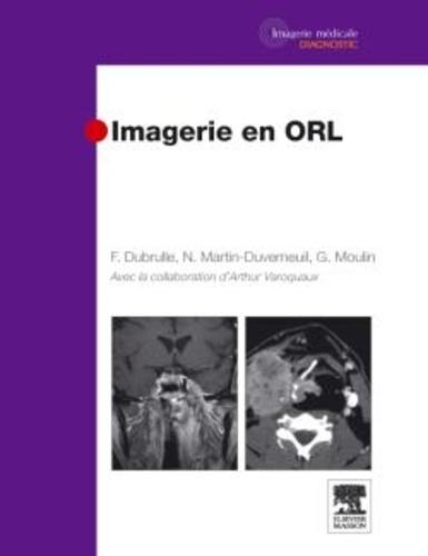 Guy Moulin et Nadine Martin-Duverneuil - Imagerie en ORL.