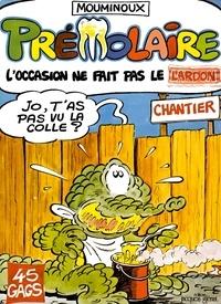 Guy Mouminoux - Prémolaire tome 2 - L'occasion ne fait pas le lardon.