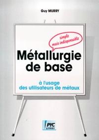 Métallurgie de base- Simple mais indispensable, à l'usage des utilisateurs de métaux - Guy Murry | Showmesound.org