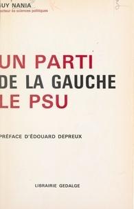 Guy Nania et Édouard Depreux - Un parti de la Gauche : le PSU.